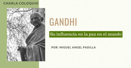 Charla Coloquio: Gandhi y su influencia en la paz en el mundo